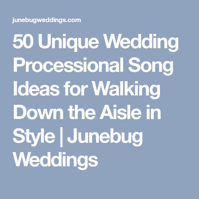 Wedding Aisle Music Ideas: 50 Unique Wedding Processional Song Ideas For Walking Down
