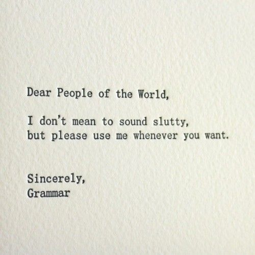 Sincerely, Grammar! Lol!