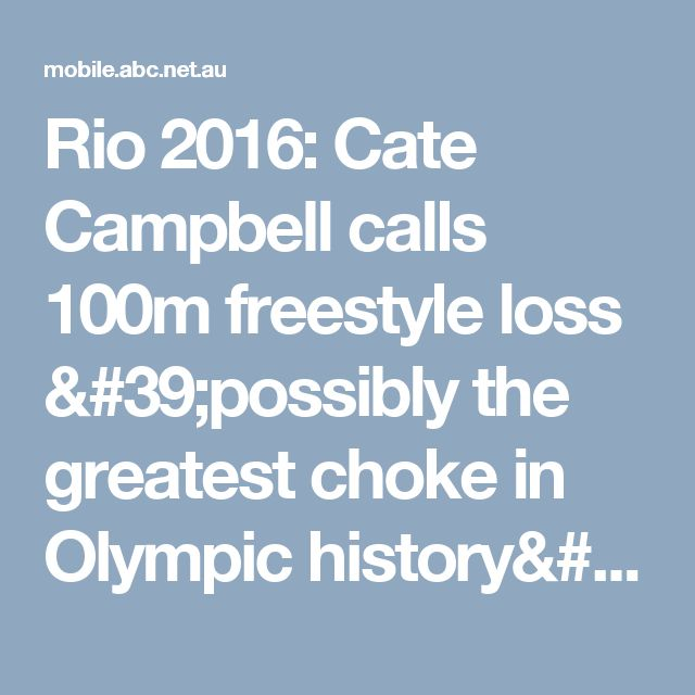 Rio 2016: Cate Campbell calls 100m freestyle loss 'possibly the greatest choke in Olympic history' - Rio Olympics 2016 (Australian Broadcasting Corporation)