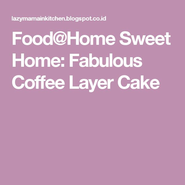 Food@Home Sweet Home: Fabulous Coffee Layer Cake