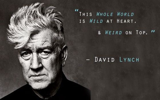 David Lynch Quote - This whole world is wild at heart & weird on top