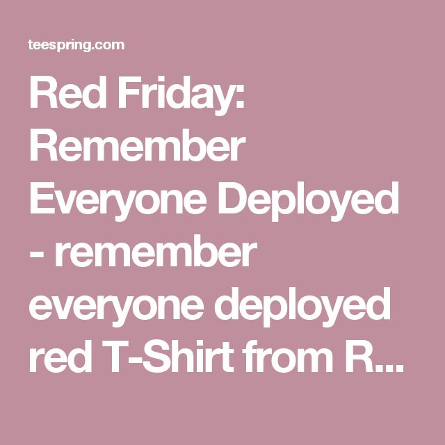 Red Friday: Remember Everyone Deployed - remember everyone deployed red T-Shirt from Red Friday Best Sellers   Teespring