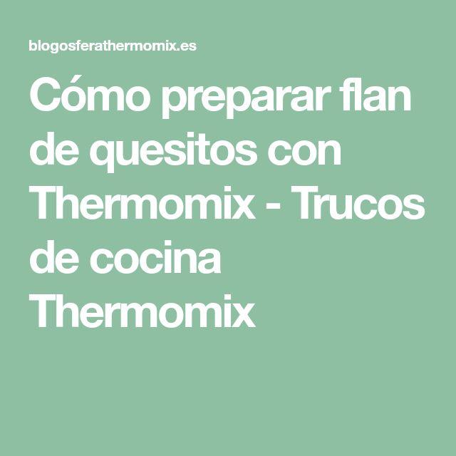 Cómo preparar flan de quesitos con Thermomix - Trucos de cocina Thermomix