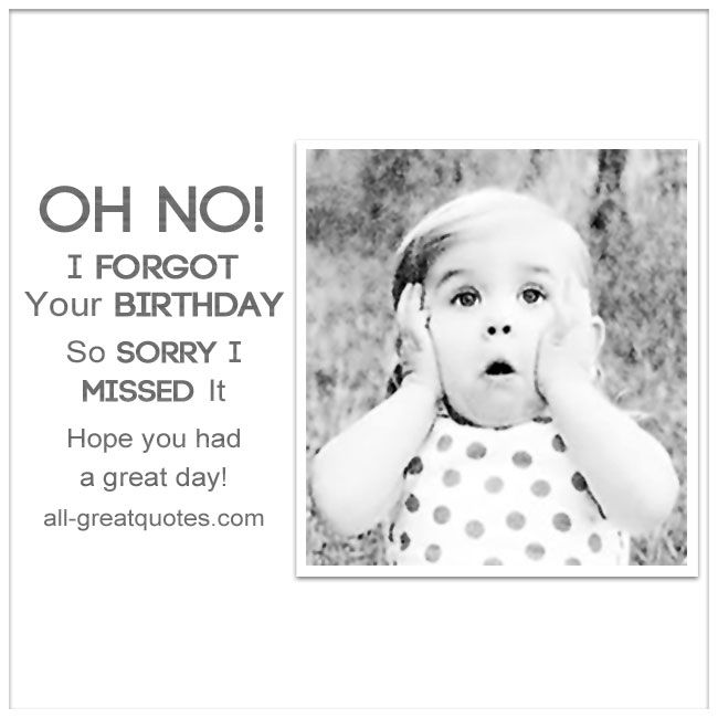 I Forgot Your Birthday. So Sorry I Missed It. | Free Belated Birthday Cards | all-greatquotes.com