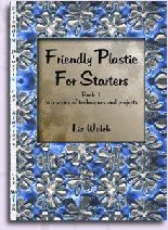 Friendly Plastic for Starters by Liz Welch of Rarelizzie.wordpress.com (Recommended for All - great tips and techniques to get you started!)