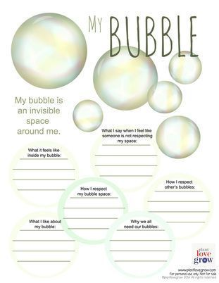 Use the idea of a bubble as a way to talk about personal space and boundaries. It is a sacred space, vital and essential to our growth and happiness. It protects us from the energy we automatically pick up from each other and allows us to deal with our own emotions without being bombarded by outside information.  http://www.plantlovegrow.com