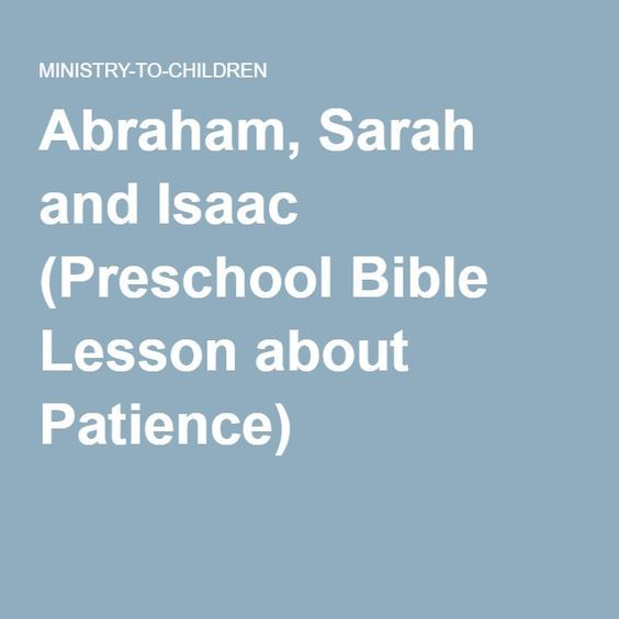 Abraham, Sarah and Isaac (Preschool Bible Lesson about Patience)