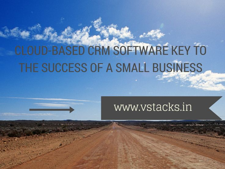WHY IS CLOUD-BASED CRM SOFTWARE KEY TO THE SUCCESS OF A SMALL BUSINESS?