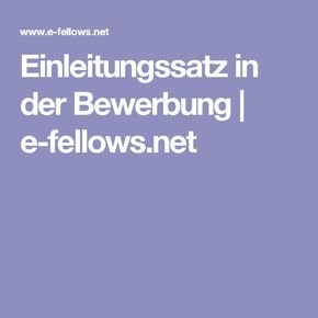 Einleitungssatz in der Bewerbung   e-fellows.net