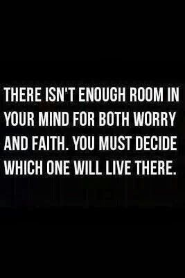 Words to Remember ... There isn't enough room in your mind for both worry and faith. You must decide which will live there. #Faith #Hope #Trust #Quotes #Words #Sayings #Spiritual #Inspiration