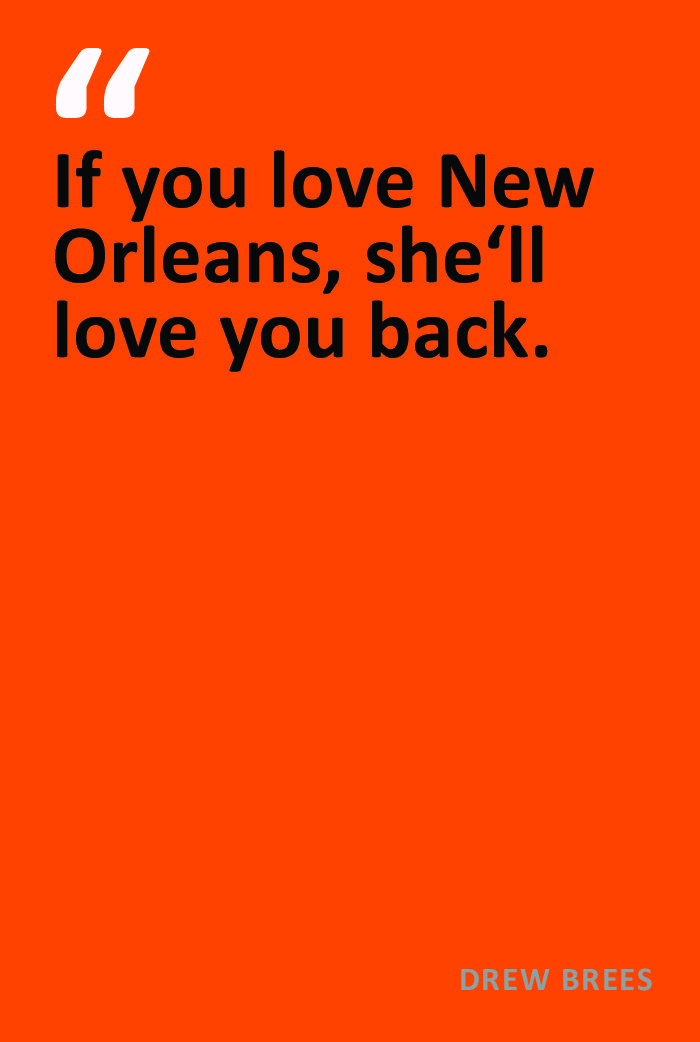 Love New Orleans, and she'll love you back. Drew Brees quote about New Orleans