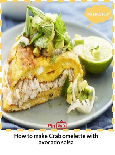 How to make Crab omelette with avocado salsa.A crab omelette recipe ...