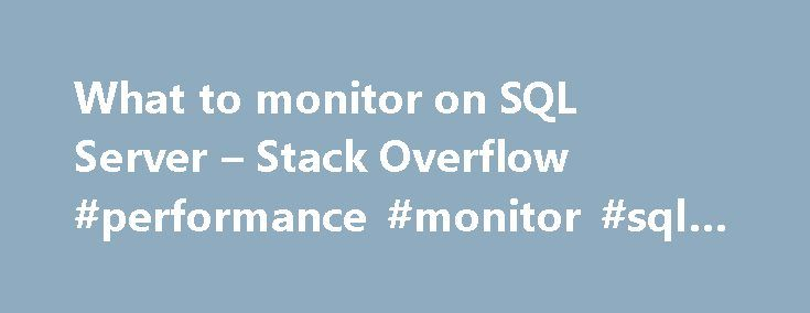 What to monitor on SQL Server – Stack Overflow #performance #monitor #sql #server http://insurances.nef2.com/what-to-monitor-on-sql-server-stack-overflow-performance-monitor-sql-server/  # I have been asked to monitor SQL Server (2005 2008) and am wondering what are good metrics to look at? I can access WMI counters but am slightly lost as to how much depth is going to be useful. Currently I have on my list: user connections logins per second latch waits per second total latch wait time dead…