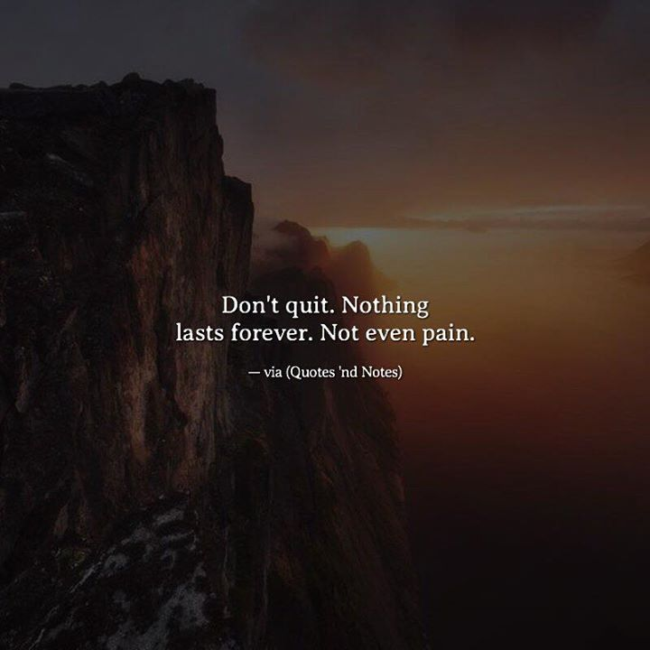 Don't quit. Nothing lasts forever. Not even pain. via (http://ift.tt/2lOXhJE)