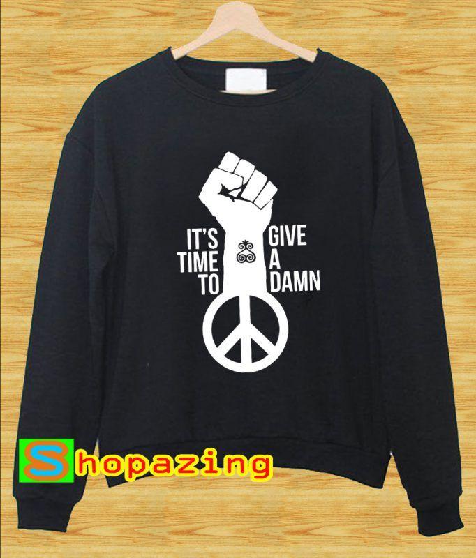 Its Time To Give A Damn Sweatshirt In 2018 Sweatshirt Pinterest