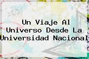 http://tecnoautos.com/wp-content/uploads/imagenes/tendencias/thumbs/un-viaje-al-universo-desde-la-universidad-nacional.jpg Universidad Nacional. Un viaje al universo desde la Universidad Nacional, Enlaces, Imágenes, Videos y Tweets - http://tecnoautos.com/actualidad/universidad-nacional-un-viaje-al-universo-desde-la-universidad-nacional/