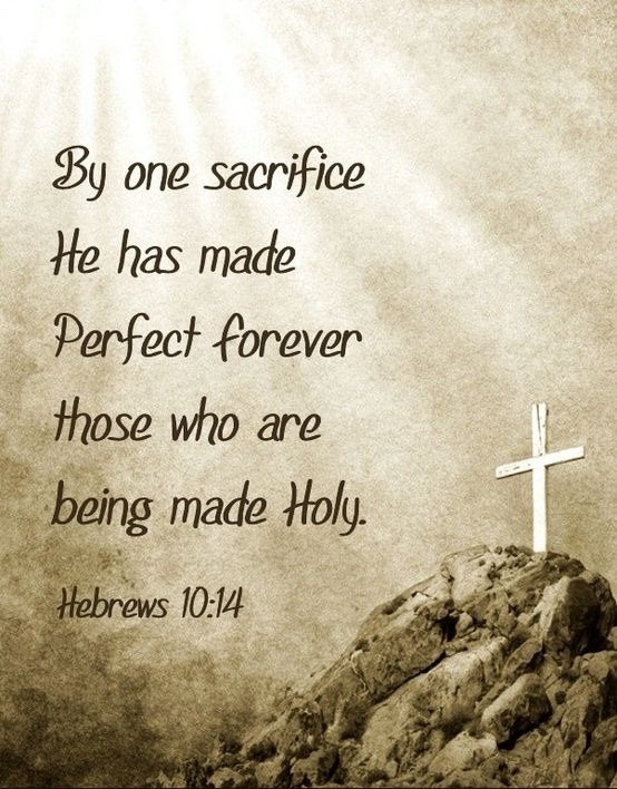 (Hebrews 10:14) For by one sacrifice he has made perfectforever those who are being made holy.
