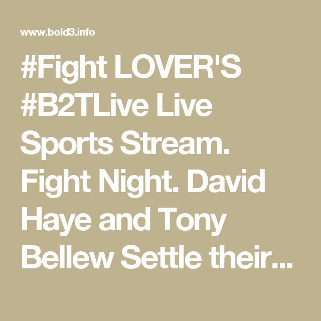 #Fight LOVER'S #B2TLive Live Sports Stream. Fight Night. David Haye and Tony Bellew Settle their rivalry http://www.bold3.info/live-stream.html Share That You're Watching!