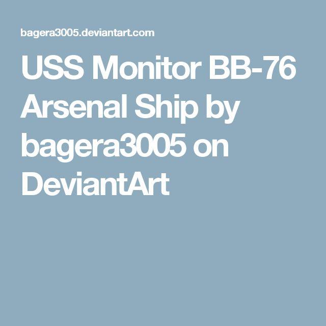 USS Monitor BB-76 Arsenal Ship by bagera3005 on DeviantArt