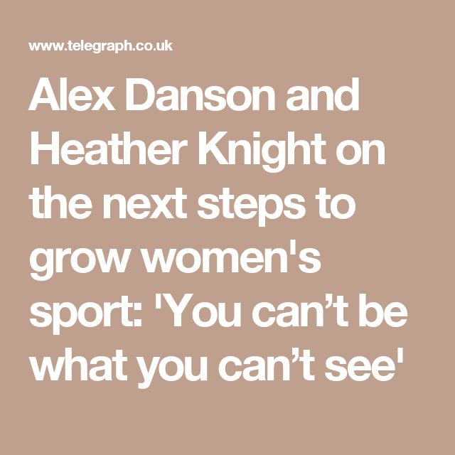 Alex Danson and Heather Knight on the next steps to grow women's sport: 'You can't be what you can't see'