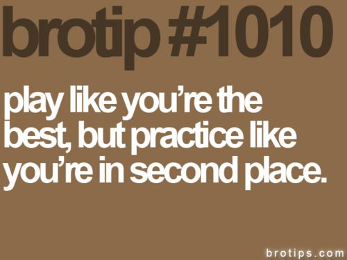 definitely my new sports motto!: Bro, Sports Mottos, Quote, Sports Inspiration, Motivation, Baseball Facts, Like You, Baseball Practice, Second Places