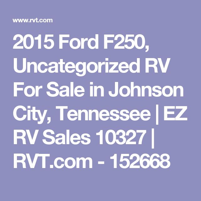 2015 Ford F250, Uncategorized RV For Sale in Johnson City, Tennessee | EZ RV Sales 10327 | RVT.com - 152668