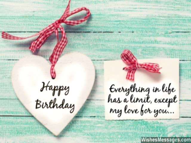 Awww! A sweet pin to share on someone's birthday... Everything in life has a limit except, my love for you. Happy birthday. via WishesMessages.com