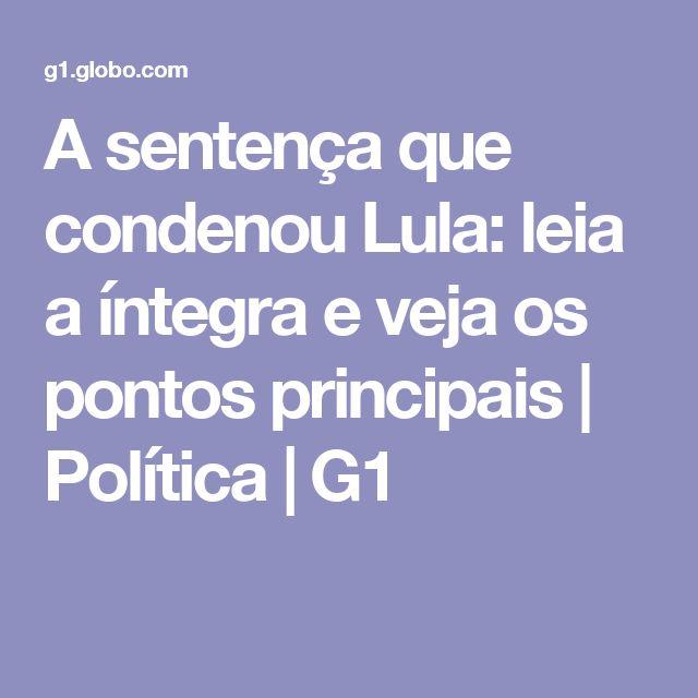 A sentença que condenou Lula: leia a íntegra e veja os pontos principais | Política | G1