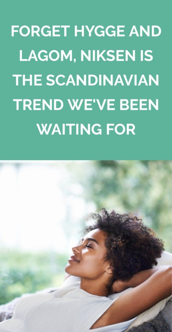 Forget Hygge And Lagom Niksen Is The Scandinavian Trend We Ve Been Waiting For Scandinavian Healthy Living Motivation Hygge