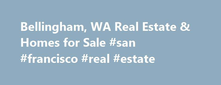 Bellingham, WA Real Estate & Homes for Sale #san #francisco #real #estate http://real-estate.nef2.com/bellingham-wa-real-estate-homes-for-sale-san-francisco-real-estate/  #bellingham wa real estate # Bellingham, WA Real Estate and Homes for Sale Bellingham, Washington is located in Whatcom County. Bellingham is an urban community with a population of 82,181. The median household income is $43,567. In Bellingham, 37% of residents are married, and families with children reside in 20% of the…