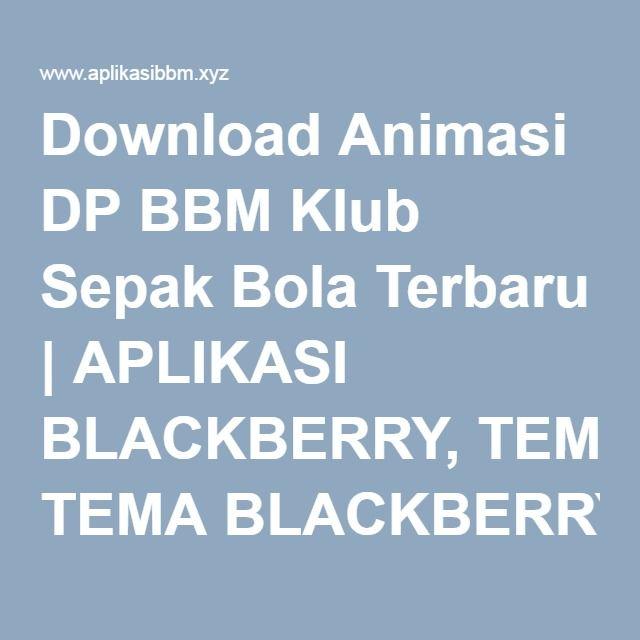 Download Animasi DP BBM Klub Sepak Bola Terbaru | APLIKASI BLACKBERRY, TEMA BLACKBERRY, RINGTONE BBM, AUTOTEXT BBM, DP BBM