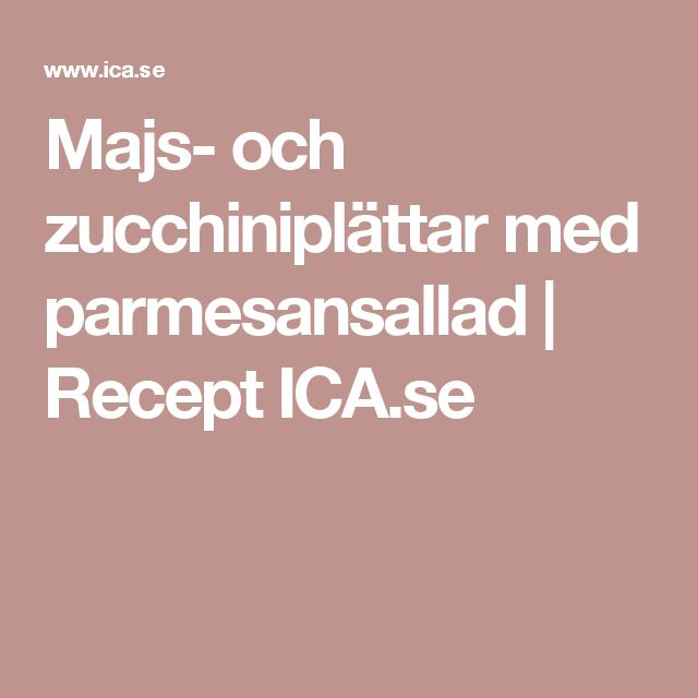 Majs- och zucchiniplättar med parmesansallad | Recept ICA.se
