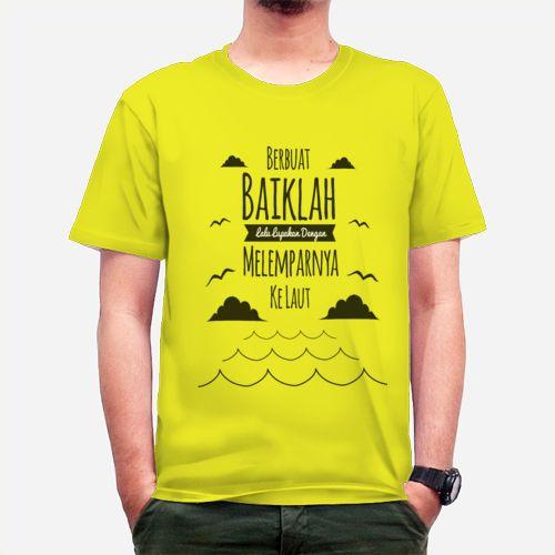 T-Shirt Quotes Berbuat Baiklah dan lupakan dengan melemparnya ke laut | Kreavi.com