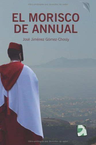 EL MORISCO DE ANNUAL de José Jiménez Gómez Chosly, http://www.amazon.es/dp/8415813120/ref=cm_sw_r_pi_dp_o8hctb1DJN4YJ