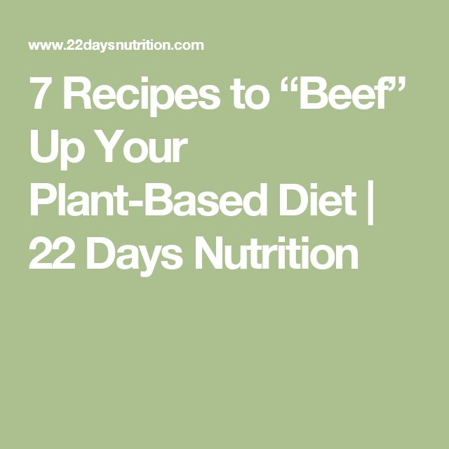 "7 Recipes to ""Beef"" Up Your Plant-Based Diet 