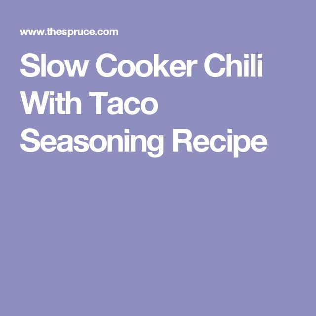 Slow Cooker Chili With Taco Seasoning Recipe