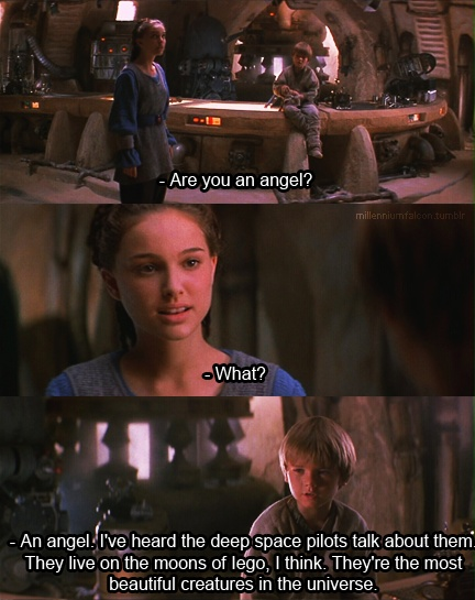 Angels. I love this, even if I haven't actually watched it. I just love how Anakin thinks Padme is so beautiful, she must be an angel.