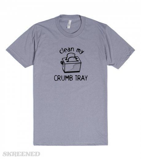 Clean My Crumb Tray Toaster Humor T Shirt Funny