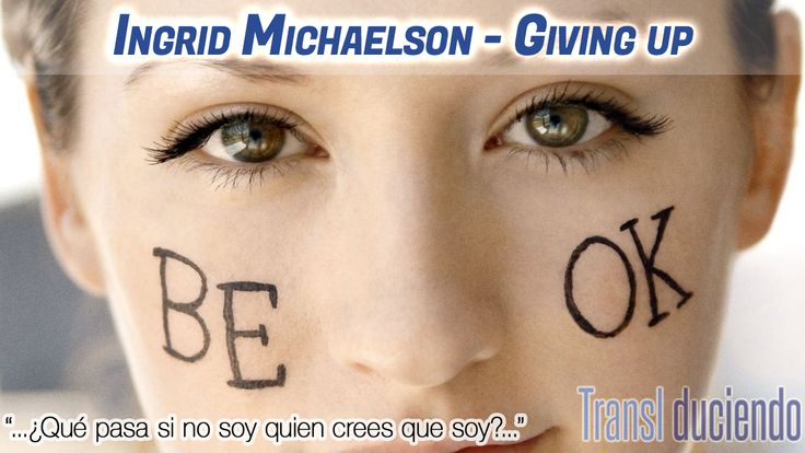 Traducción: #ingridMichaelson - #GivingUp | #BeOK http://transl-duciendo.blogspot.com.es/2014/09/ingrid-michaelson-giving-up-rindiendose.html