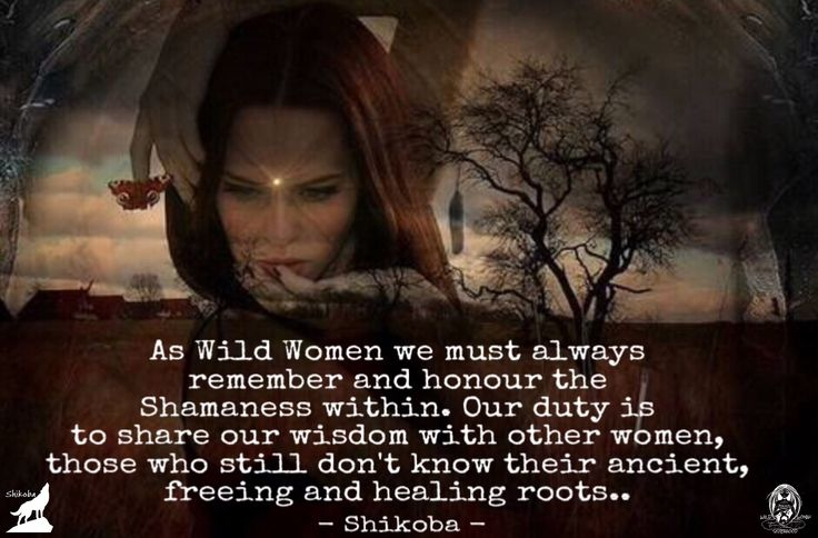 As Wild Women we must always remember and honour the Shamaness within. Our duty is to share our wisdom with other women, those who still don't know their ancient, freeing and healing roots.. - Shikoba. WILD WOMAN SISTERHOODॐ Embody Your Wild Nature. #WildWomanSisterhood #wildwoman #mothernature #nature #shikoba #wildwomanteachings #wildwomanmedicine #mothershikoba #yoga #embodyyourwildnature