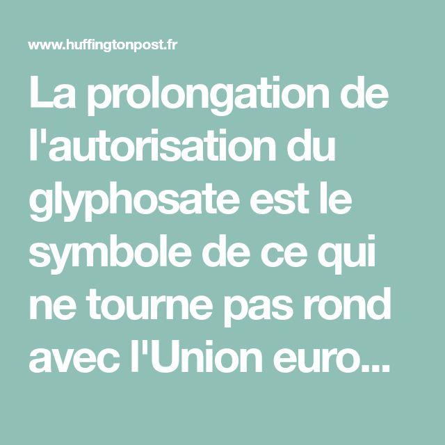 La prolongation de l'autorisation du glyphosate est le symbole de ce qui ne tourne pas rond avec l'Union européenne