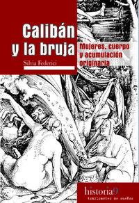 Calibán y la bruja, de Silvia Federici: Calibán y la bruja, de Silvia Federici (libro completo en html)