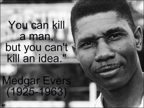 """""""You can kill a man, but you can't kill an idea."""" ~ Civil rights leader Medgar Evers (1925~1963)"""