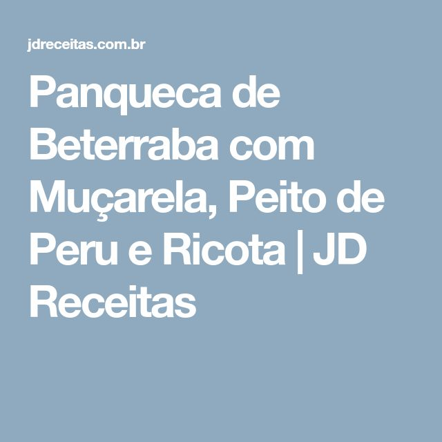 Panqueca de Beterraba com Muçarela, Peito de Peru e Ricota | JD Receitas