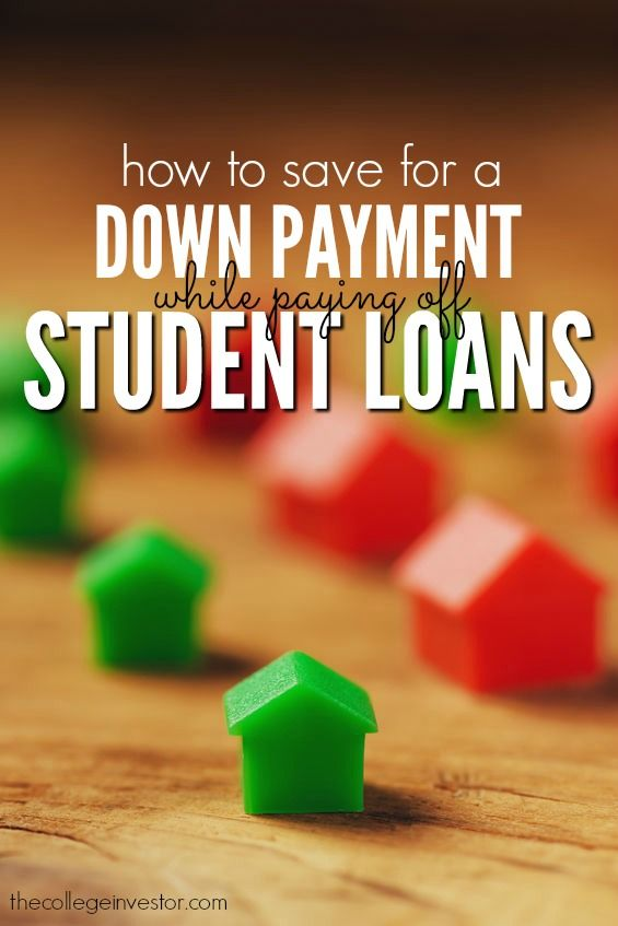How To Save For A Down Payment While Paying Off Student Loans