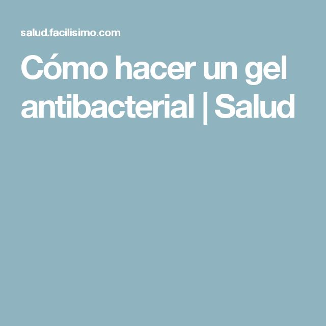 Cómo hacer un gel antibacterial | Salud