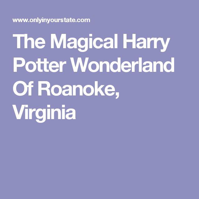 The Magical Harry Potter Wonderland Of Roanoke, Virginia