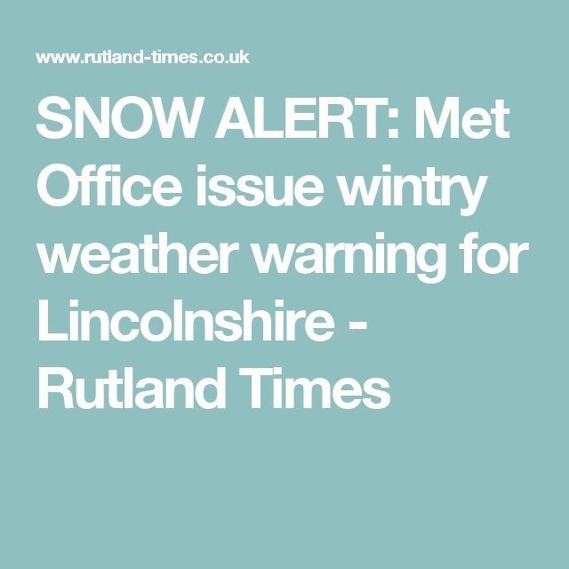 SNOW ALERT: Met Office issue wintry weather warning for Lincolnshire - Rutland Times