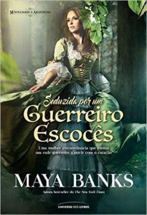 Seduzida Por Um Guerreiro Escocês (Montgomerys e Armstrong, #1) - Maya Banks
