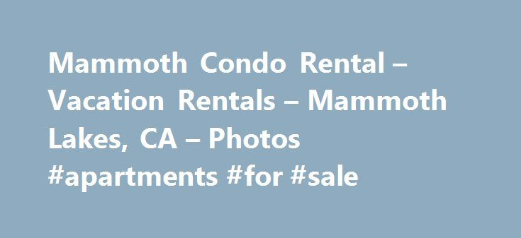 Mammoth Condo Rental – Vacation Rentals – Mammoth Lakes, CA – Photos #apartments #for #sale http://renta.nef2.com/mammoth-condo-rental-vacation-rentals-mammoth-lakes-ca-photos-apartments-for-sale/  #mammoth mountain rentals # June Lake Motel From the business Specialties Cozy, friendly Mammoth Lakes-Gateway to Yosemite Sierra Mountains with much to do in the summer: mountain biking/climbing hiking, golfing, climbing wall/zip line, cable car to 11053 foot high summit, fishing, water sports…